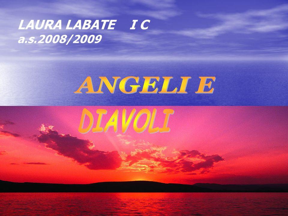 LAURA LABATE I C a.s.2008/2009 ANGELI E DIAVOLI