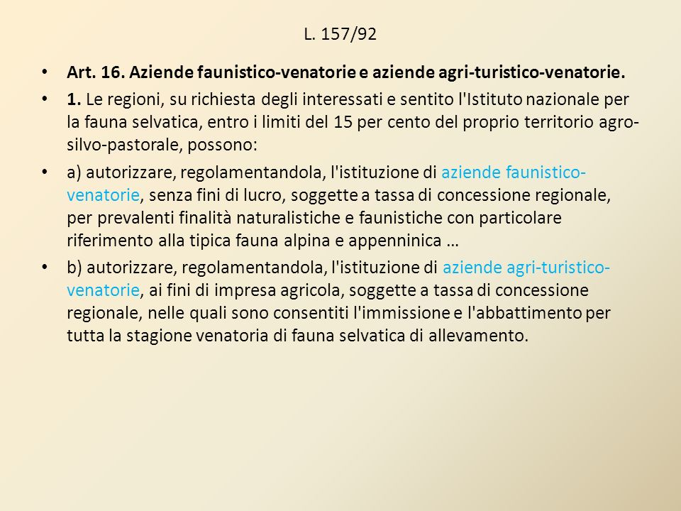 L. 157/92Art. 16. Aziende faunistico-venatorie e aziende agri-turistico-venatorie.