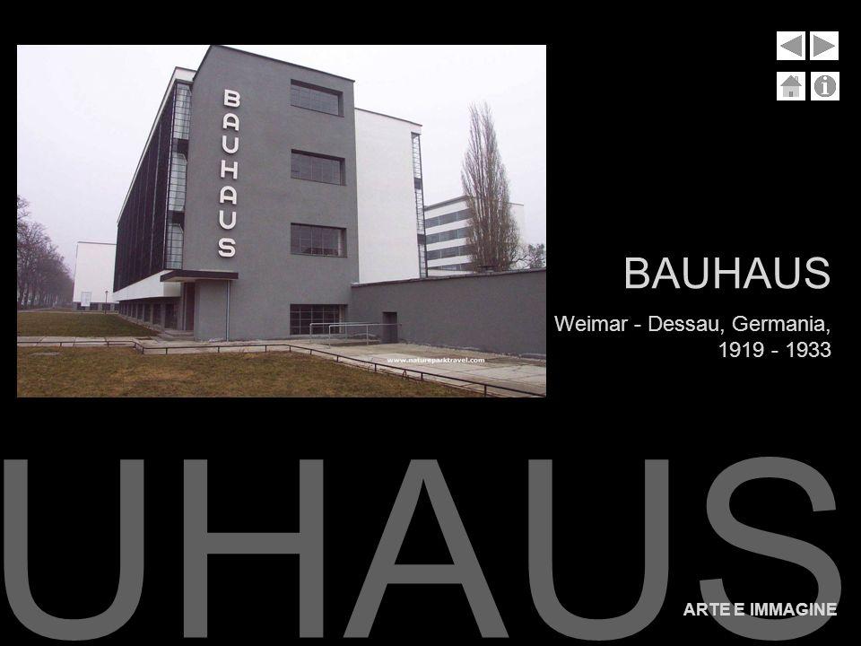 BAUHAUS Weimar - Dessau, Germania, 1919 - 1933 BAUHAUS ARTE E IMMAGINE