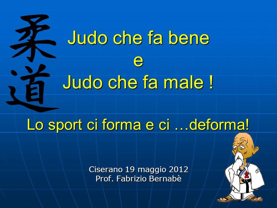 Judo che fa bene e Judo che fa male ! Lo sport ci forma e ci …deforma!