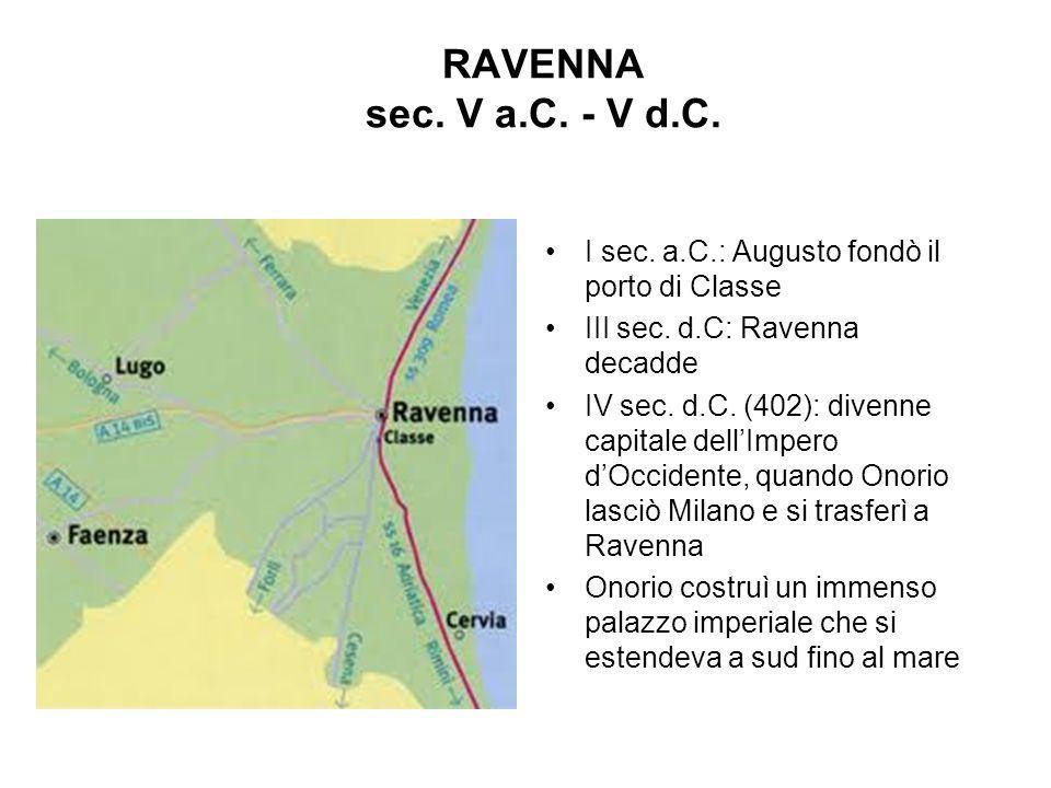 RAVENNA sec. V a.C. - V d.C. I sec. a.C.: Augusto fondò il porto di Classe. III sec. d.C: Ravenna decadde.