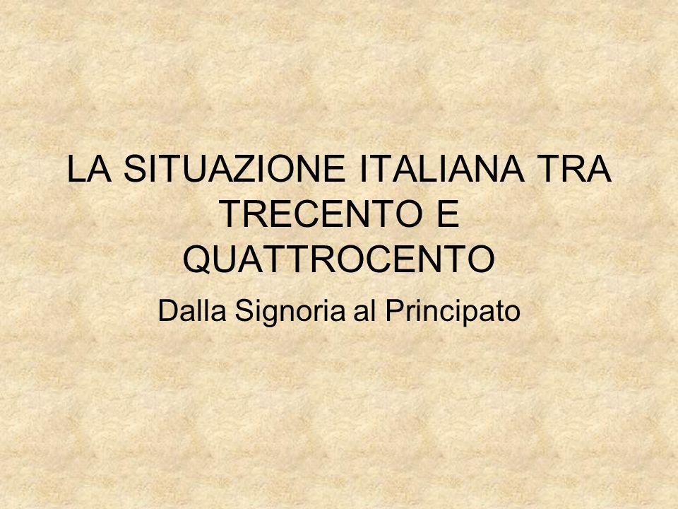 LA SITUAZIONE ITALIANA TRA TRECENTO E QUATTROCENTO