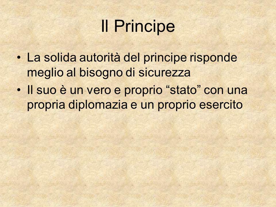 Il Principe La solida autorità del principe risponde meglio al bisogno di sicurezza.