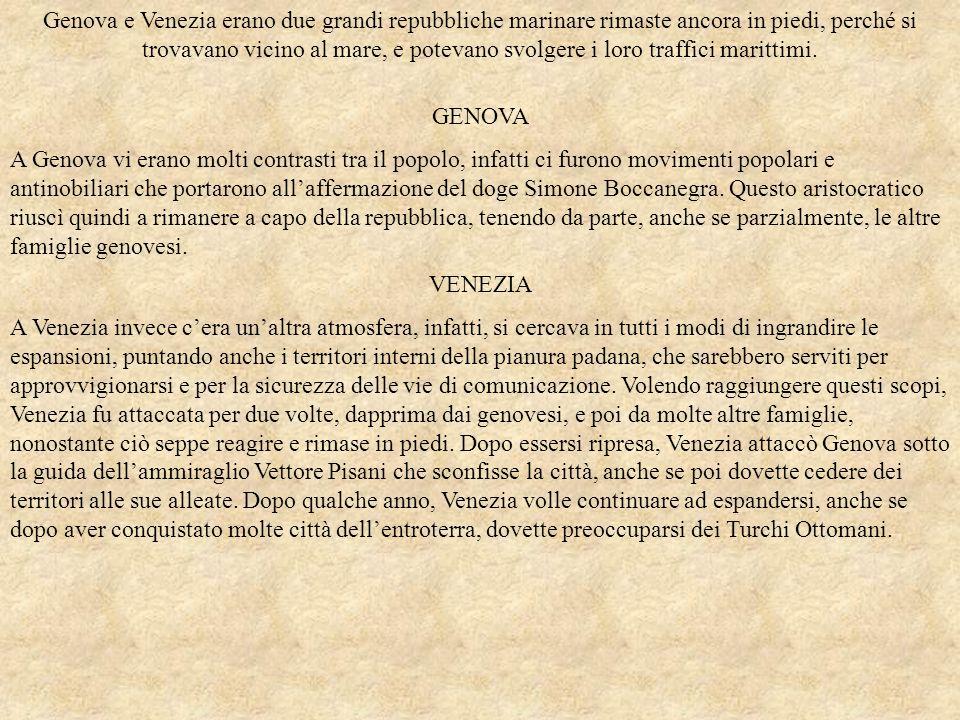 Genova e Venezia erano due grandi repubbliche marinare rimaste ancora in piedi, perché si trovavano vicino al mare, e potevano svolgere i loro traffici marittimi.