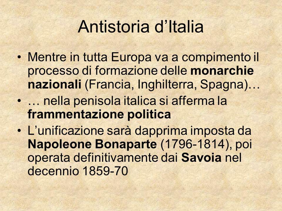 Antistoria d'ItaliaMentre in tutta Europa va a compimento il processo di formazione delle monarchie nazionali (Francia, Inghilterra, Spagna)…