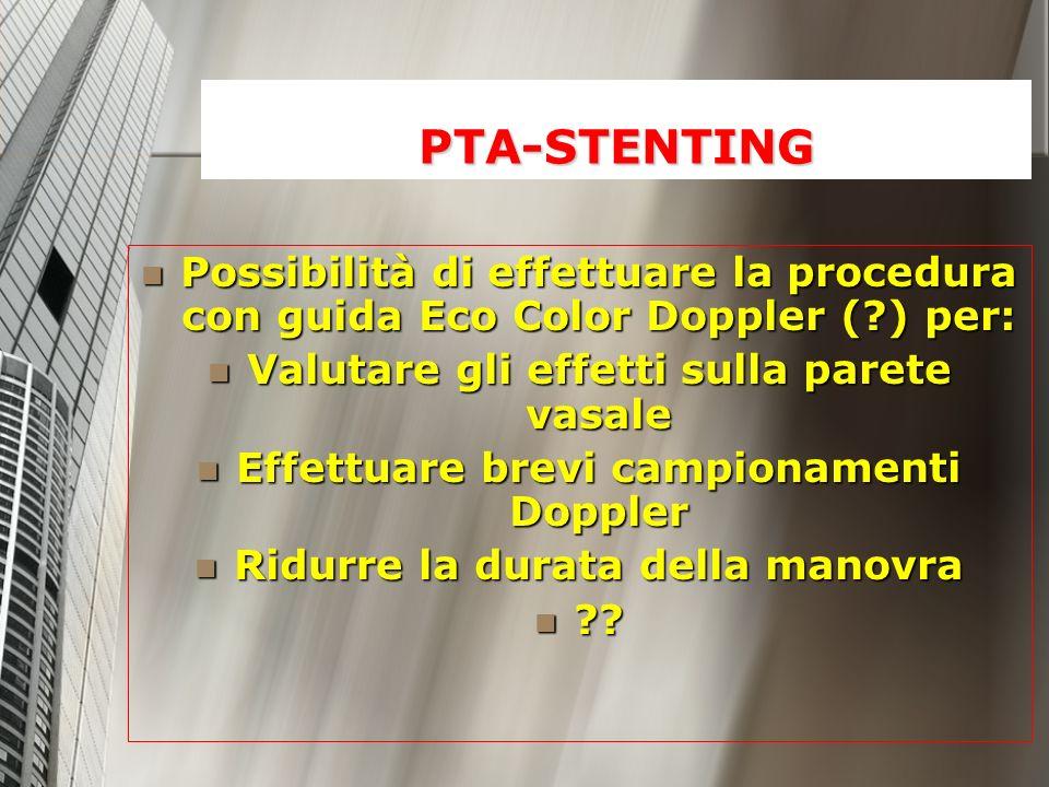PTA-STENTING Possibilità di effettuare la procedura con guida Eco Color Doppler ( ) per: Valutare gli effetti sulla parete vasale.