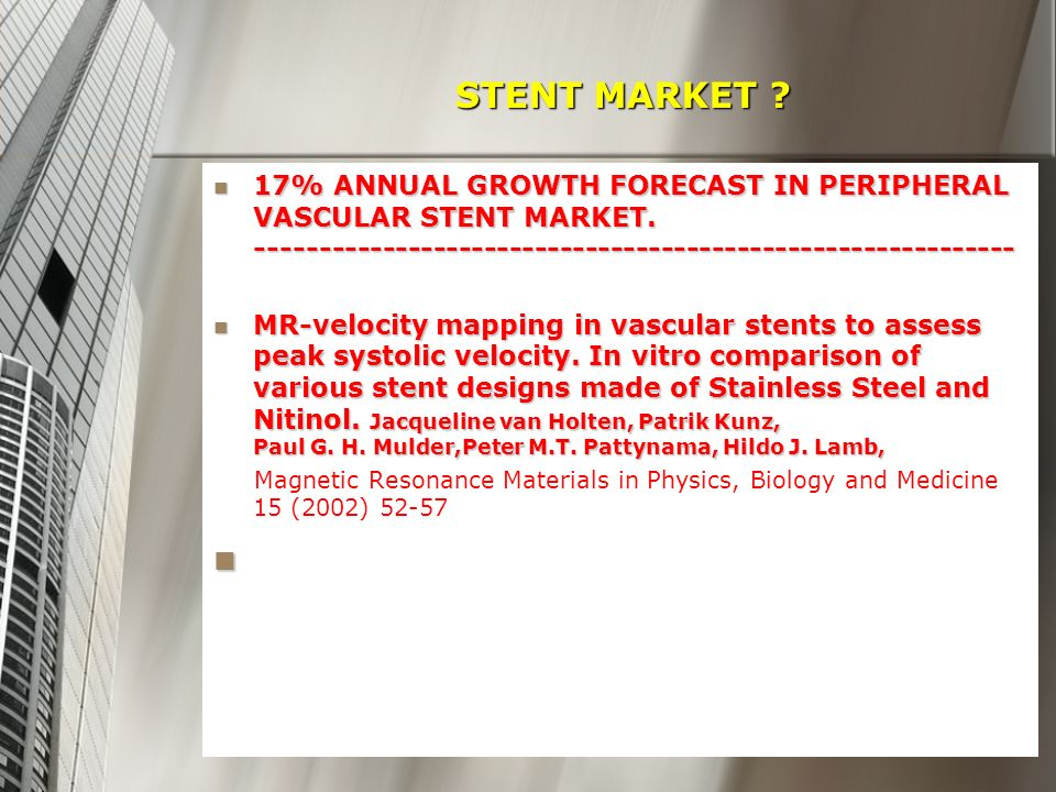STENT MARKET 17% ANNUAL GROWTH FORECAST IN PERIPHERAL VASCULAR STENT MARKET