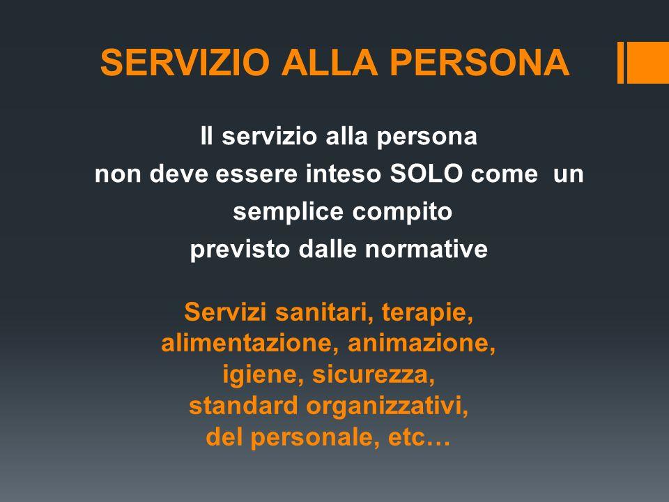 SERVIZIO ALLA PERSONA Il servizio alla persona non deve essere inteso SOLO come un semplice compito previsto dalle normative