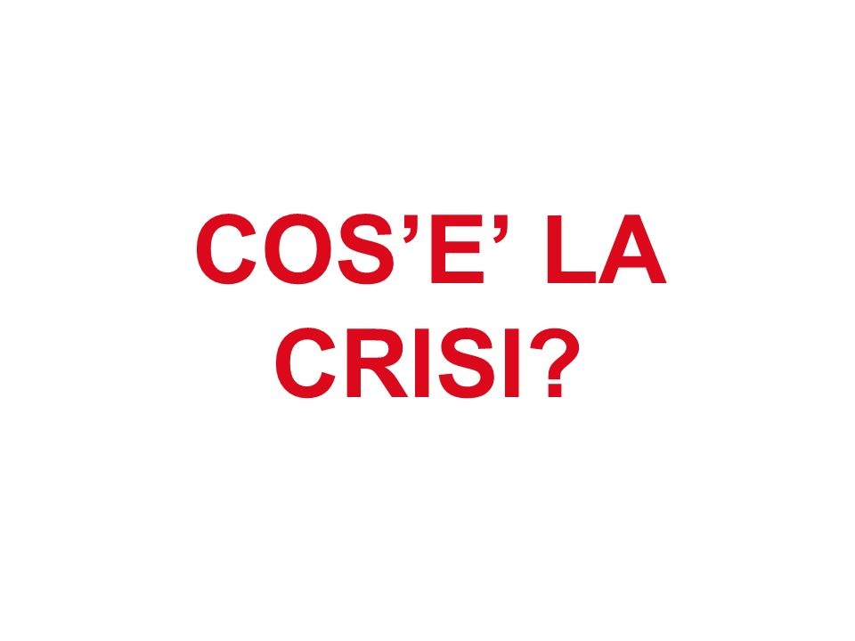COS'E' LA CRISI