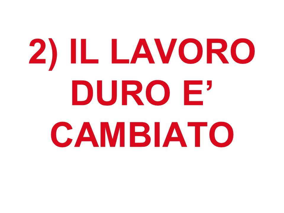 2) IL LAVORO DURO E' CAMBIATO