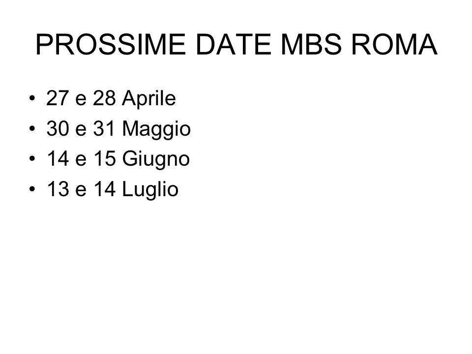 PROSSIME DATE MBS ROMA 27 e 28 Aprile 30 e 31 Maggio 14 e 15 Giugno