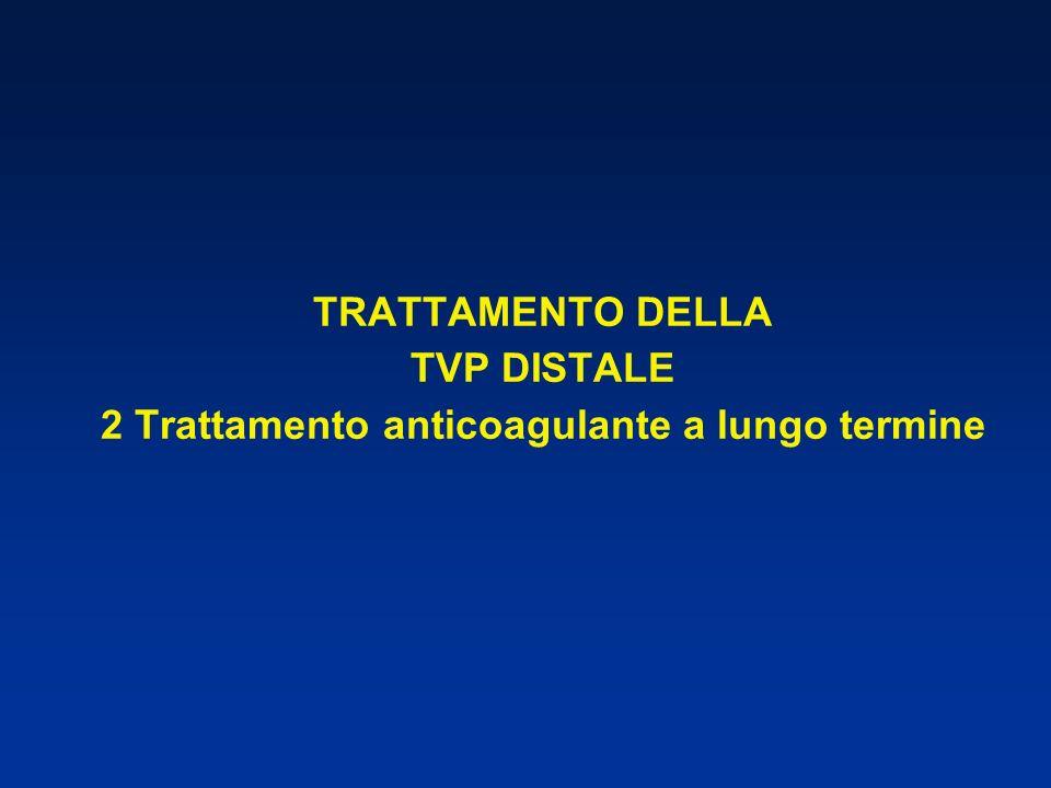 TRATTAMENTO DELLA TVP DISTALE 2 Trattamento anticoagulante a lungo termine