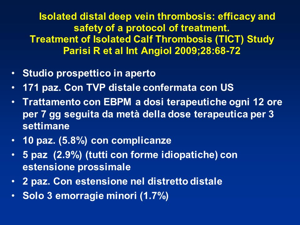 Isolated distal deep vein thrombosis: efficacy and safety of a protocol of treatment. Treatment of Isolated Calf Thrombosis (TICT) Study Parisi R et al Int Angiol 2009;28:68-72