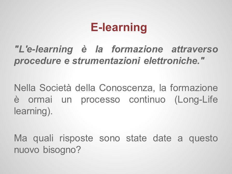 E-learning L e-learning è la formazione attraverso procedure e strumentazioni elettroniche.