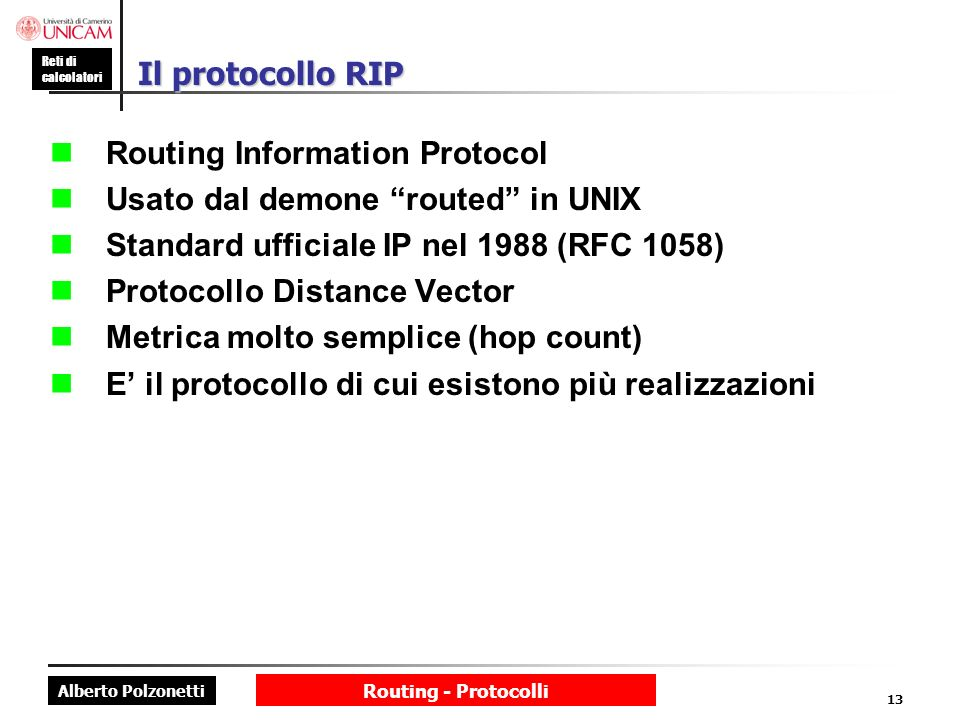 n Routing Information Protocol n Usato dal demone routed in UNIX