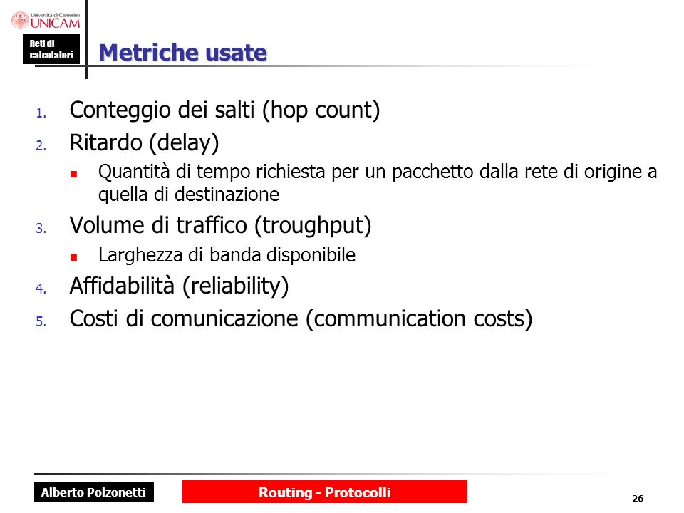 Conteggio dei salti (hop count) Ritardo (delay)
