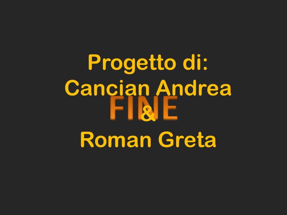 Progetto di: Cancian Andrea & Roman Greta FINE