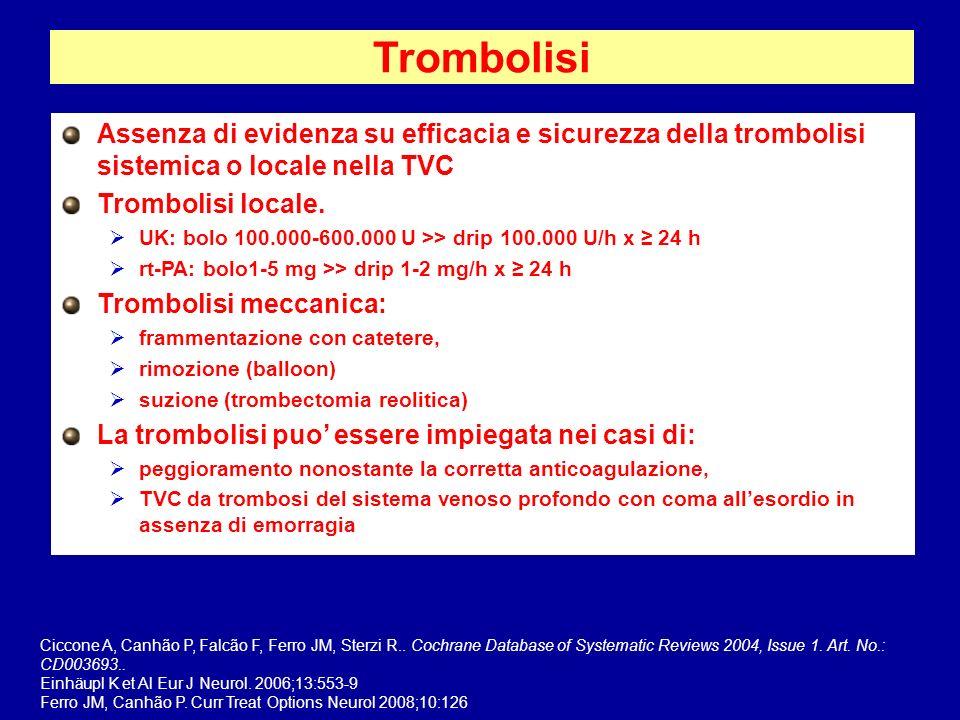 Trombolisi Assenza di evidenza su efficacia e sicurezza della trombolisi sistemica o locale nella TVC.