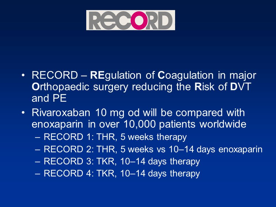 RECORD – REgulation of Coagulation in major Orthopaedic surgery reducing the Risk of DVT and PE