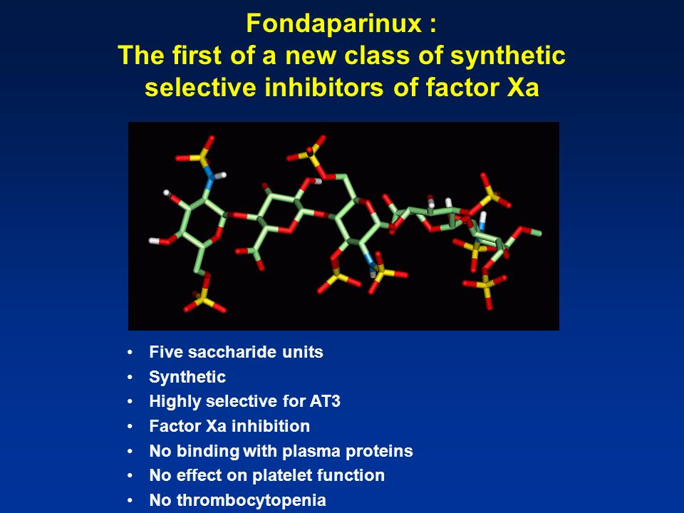 Fondaparinux : The first of a new class of synthetic selective inhibitors of factor Xa
