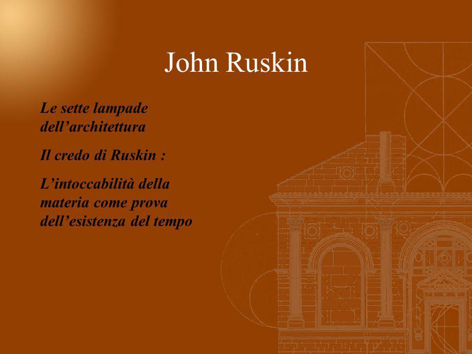 John Ruskin Le sette lampade dell'architettura Il credo di Ruskin :