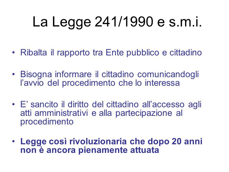 La Legge 241/1990 e s.m.i. Ribalta il rapporto tra Ente pubblico e cittadino.