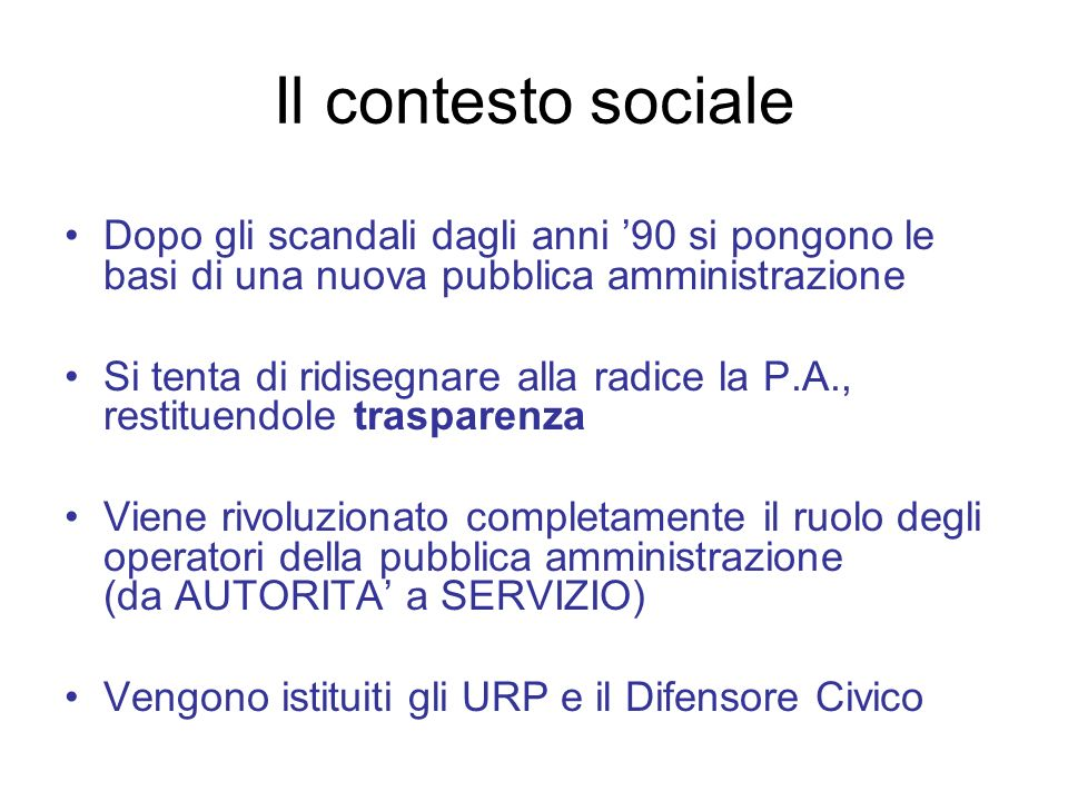 Il contesto socialeDopo gli scandali dagli anni '90 si pongono le basi di una nuova pubblica amministrazione.
