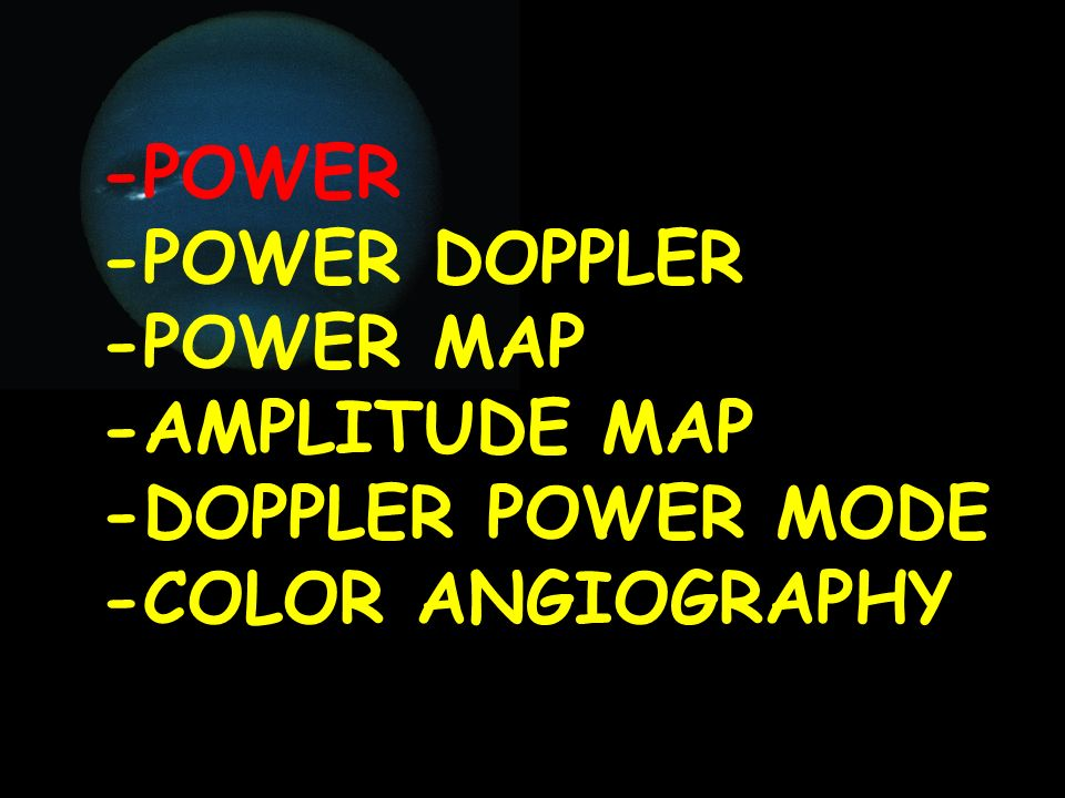 -POWER -POWER DOPPLER -POWER MAP -AMPLITUDE MAP -DOPPLER POWER MODE -COLOR ANGIOGRAPHY