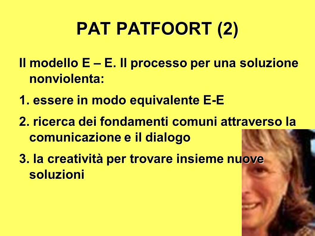 PAT PATFOORT (2) Il modello E – E. Il processo per una soluzione nonviolenta: 1. essere in modo equivalente E-E.