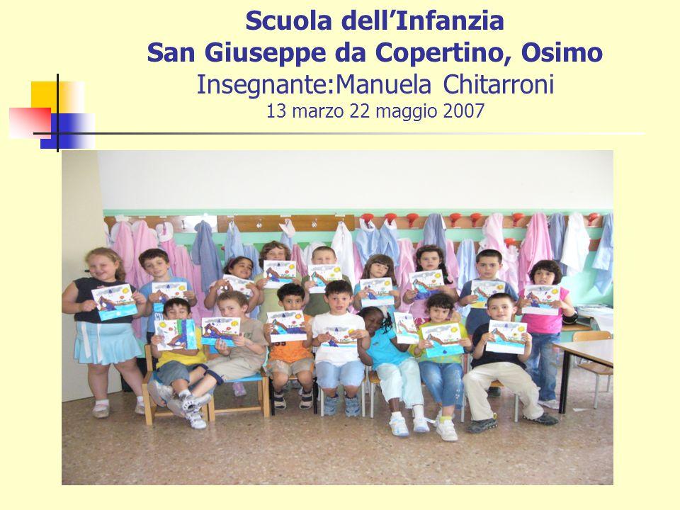 Scuola dell'Infanzia San Giuseppe da Copertino, Osimo Insegnante:Manuela Chitarroni 13 marzo 22 maggio 2007