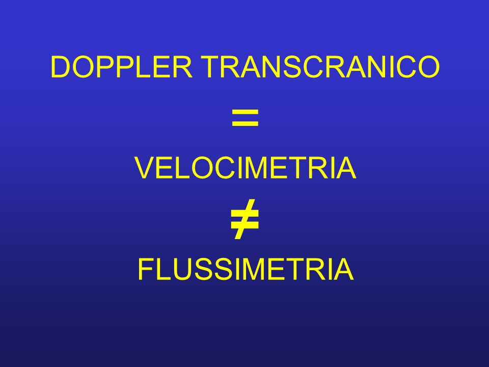 DOPPLER TRANSCRANICO = VELOCIMETRIA ≠ FLUSSIMETRIA