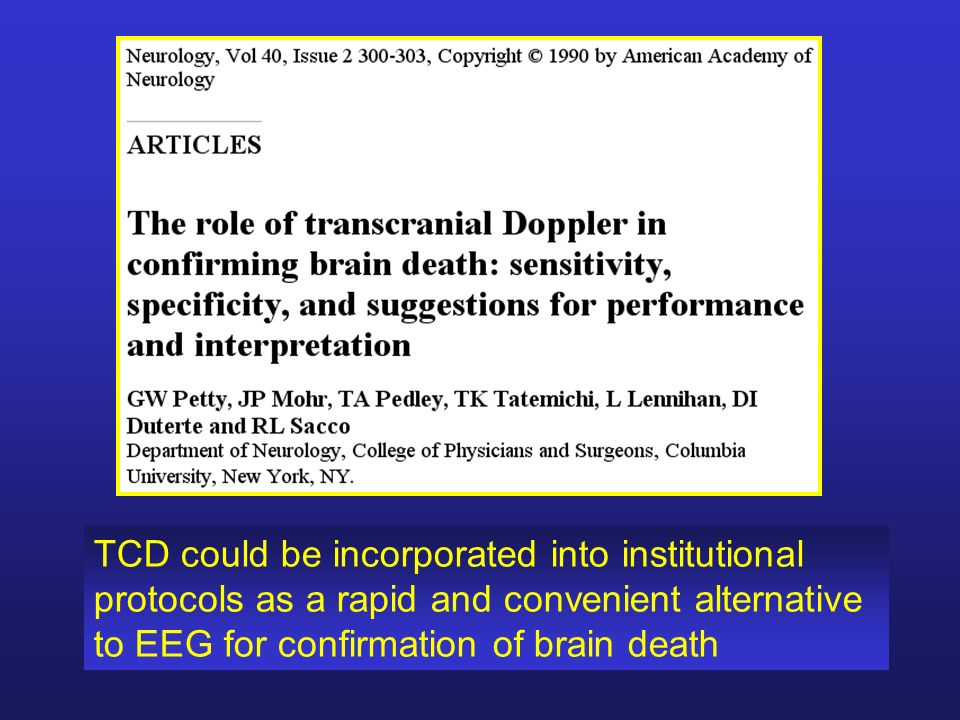 TCD could be incorporated into institutional protocols as a rapid and convenient alternative to EEG for confirmation of brain death