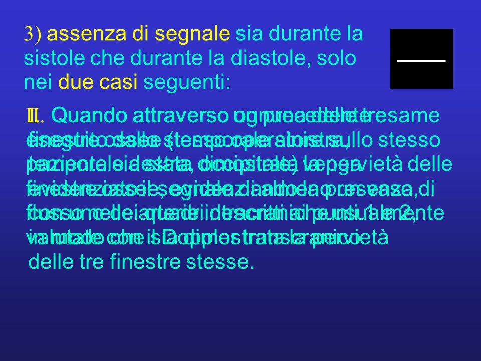 3) assenza di segnale sia durante la sistole che durante la diastole, solo nei due casi seguenti: