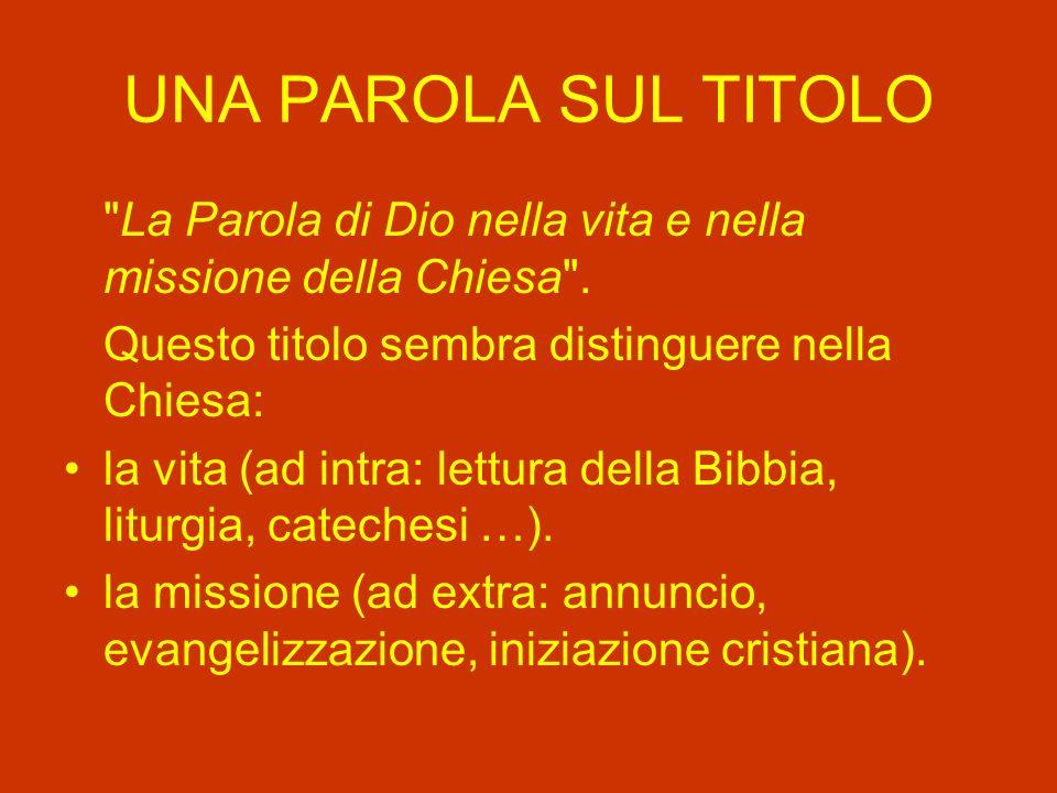 UNA PAROLA SUL TITOLO La Parola di Dio nella vita e nella missione della Chiesa . Questo titolo sembra distinguere nella Chiesa:
