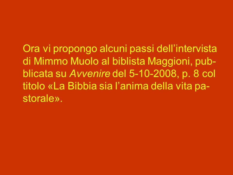 Ora vi propongo alcuni passi dell'intervista di Mimmo Muolo al biblista Maggioni, pub-blicata su Avvenire del 5-10-2008, p.