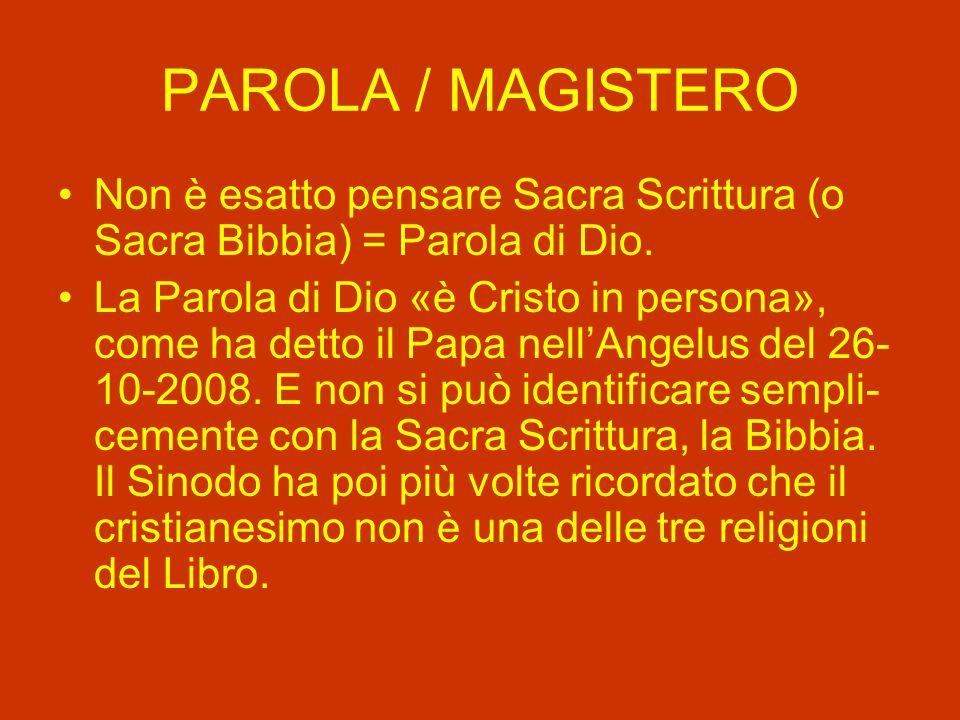 PAROLA / MAGISTERO Non è esatto pensare Sacra Scrittura (o Sacra Bibbia) = Parola di Dio.