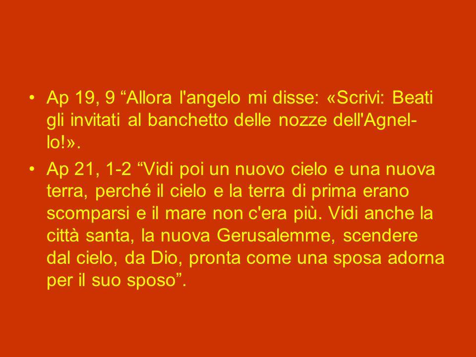 Ap 19, 9 Allora l angelo mi disse: «Scrivi: Beati gli invitati al banchetto delle nozze dell Agnel-lo!».