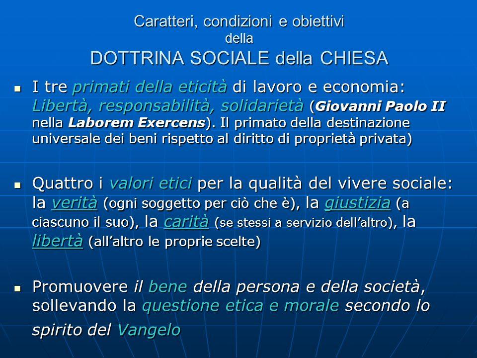 Caratteri, condizioni e obiettivi della DOTTRINA SOCIALE della CHIESA