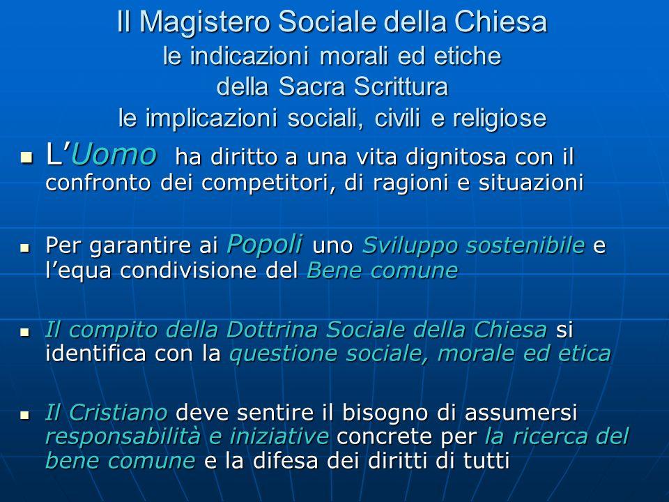 Il Magistero Sociale della Chiesa le indicazioni morali ed etiche della Sacra Scrittura le implicazioni sociali, civili e religiose