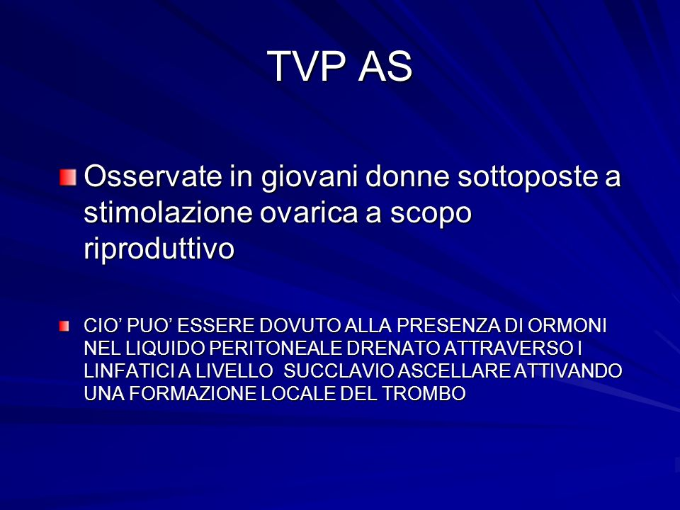 TVP AS Osservate in giovani donne sottoposte a stimolazione ovarica a scopo riproduttivo.