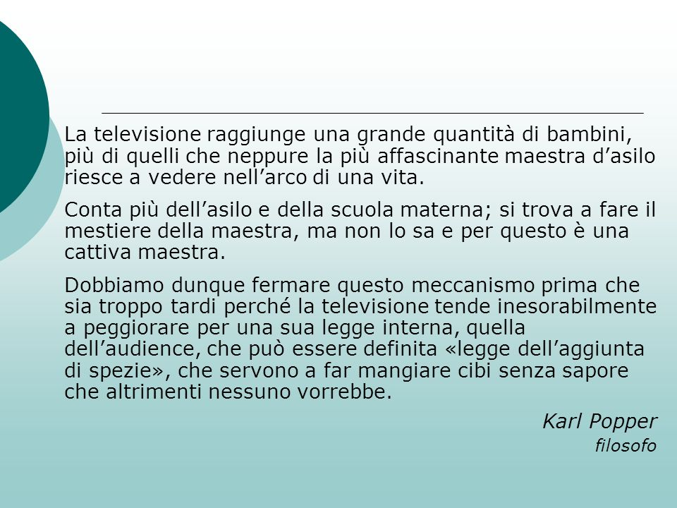 La televisione raggiunge una grande quantità di bambini, più di quelli che neppure la più affascinante maestra d'asilo riesce a vedere nell'arco di una vita.