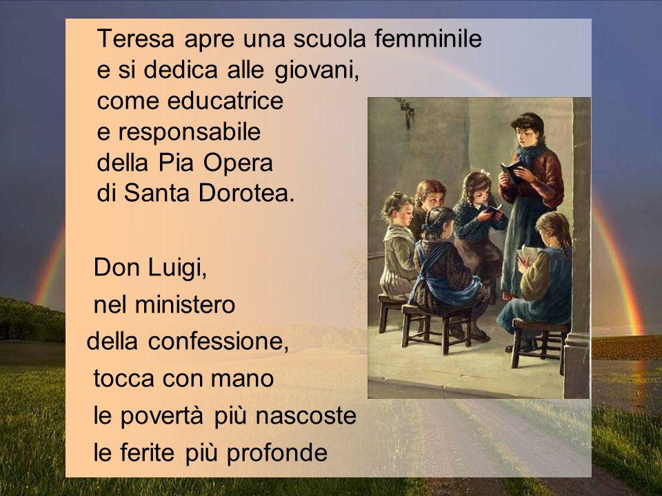 Teresa apre una scuola femminile e si dedica alle giovani, come educatrice e responsabile della Pia Opera di Santa Dorotea.