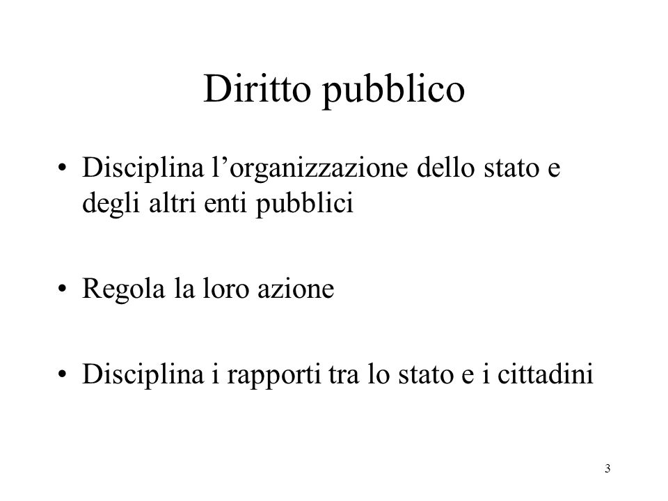 Diritto pubblico Disciplina l'organizzazione dello stato e degli altri enti pubblici. Regola la loro azione.