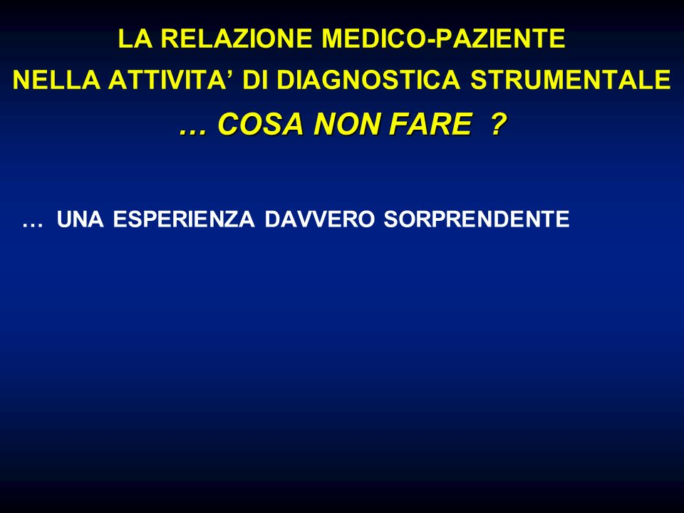 LA RELAZIONE MEDICO-PAZIENTE NELLA ATTIVITA' DI DIAGNOSTICA STRUMENTALE … COSA NON FARE