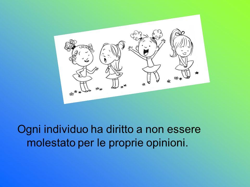 Ogni individuo ha diritto a non essere molestato per le proprie opinioni.