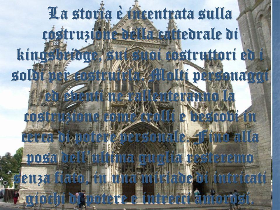 La storia è incentrata sulla costruzione della cattedrale di kingsbridge, sui suoi costruttori ed i soldi per costruirla.