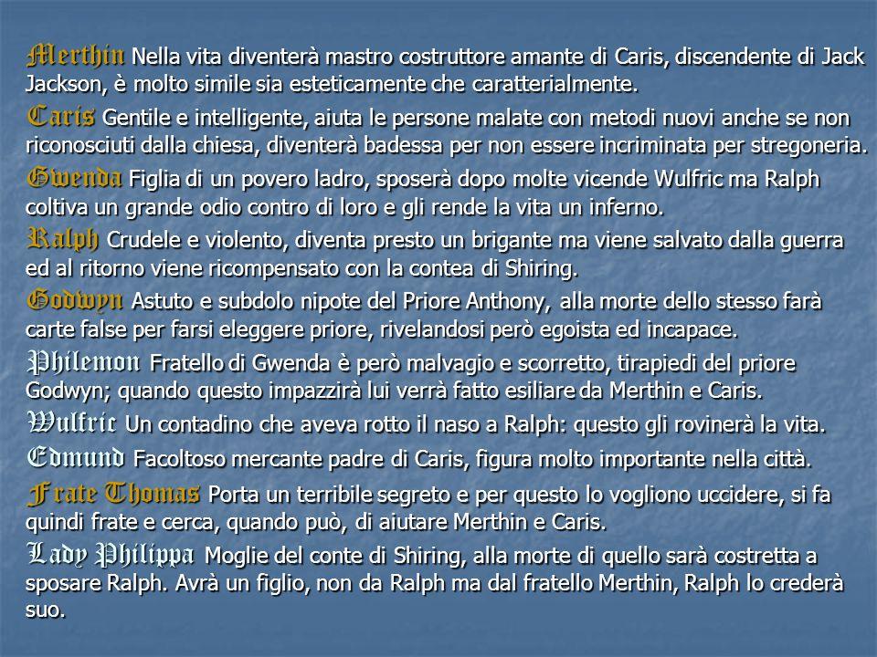 Merthin Nella vita diventerà mastro costruttore amante di Caris, discendente di Jack Jackson, è molto simile sia esteticamente che caratterialmente.