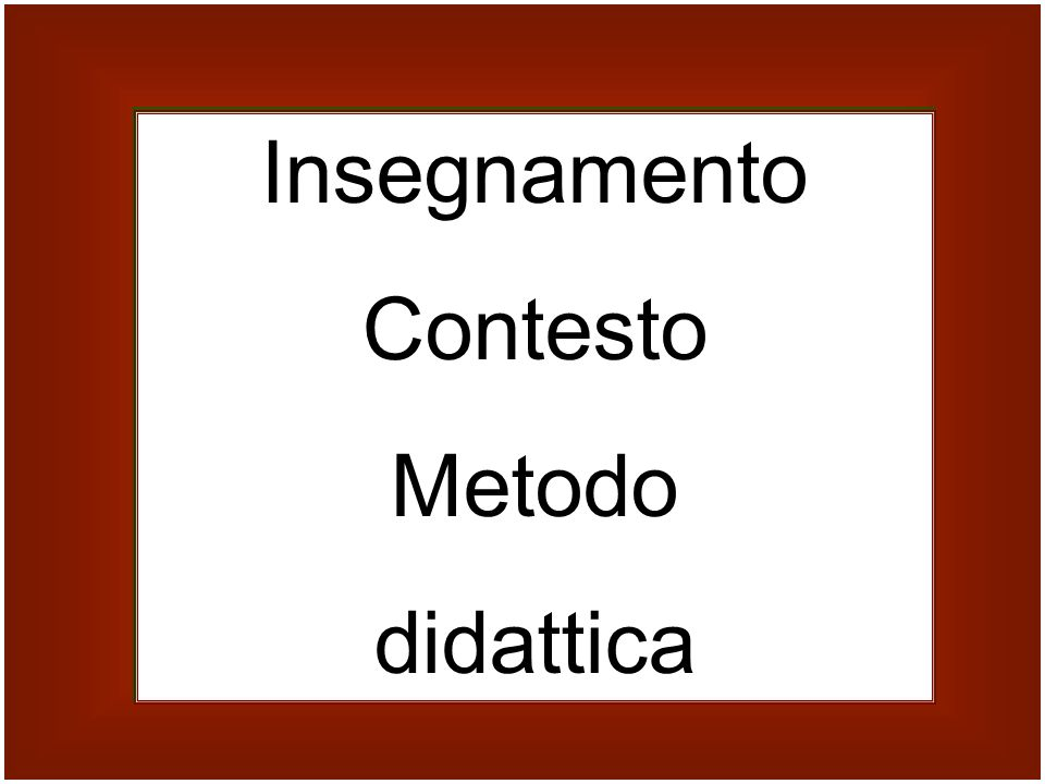 Insegnamento Contesto Metodo didattica