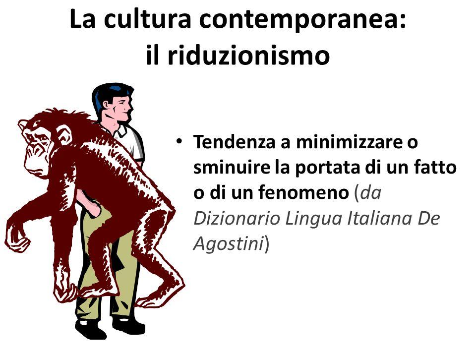 La cultura contemporanea: il riduzionismo
