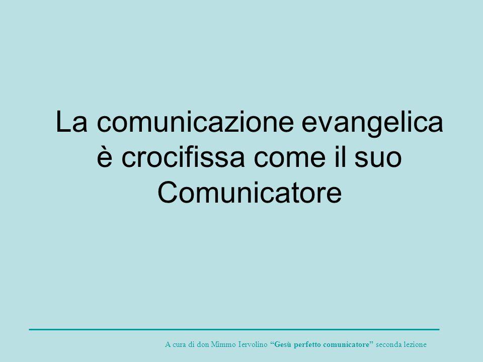 La comunicazione evangelica è crocifissa come il suo Comunicatore